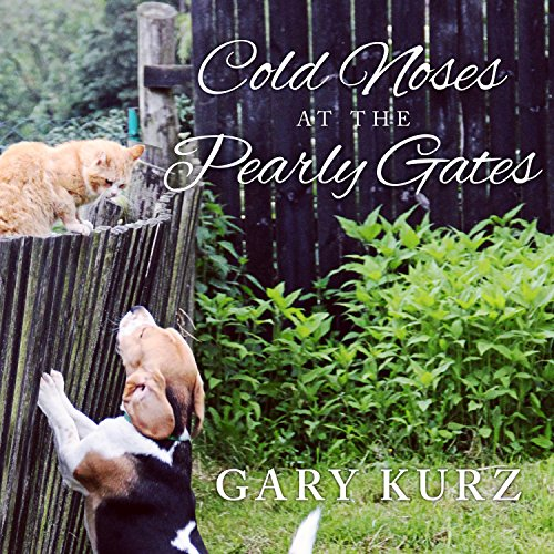 Cold Noses at the Pearly Gates Audiobook By Gary Kurz cover art