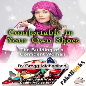 Comfortable in Your Own Shoes: The Building of a Confident Woman Audiobook By Gregg Michaelsen cover art