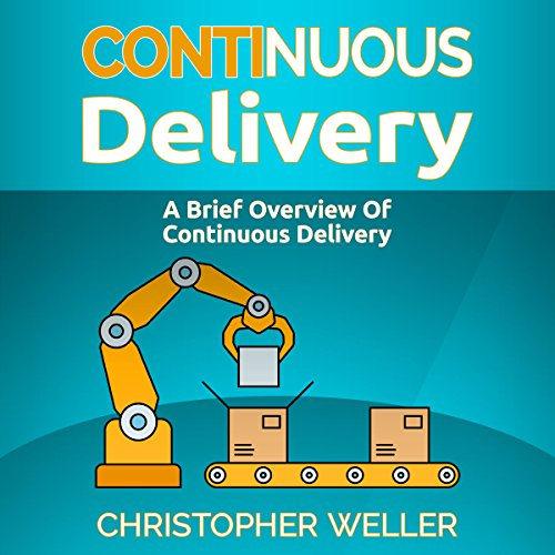Continuous Delivery: A Brief Overview Audiobook By Christopher Weller cover art