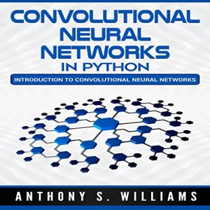 Convolutional Neural Networks in Python Audiobook By Anthony Williams cover art