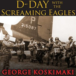 D-Day with the Screaming Eagles Audiobook By George Koskimaki cover art