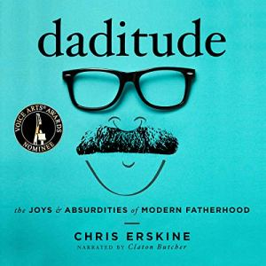 Daditude: The Joys & Absurdities of Modern Fatherhood Audiobook By Chris Erskine cover art