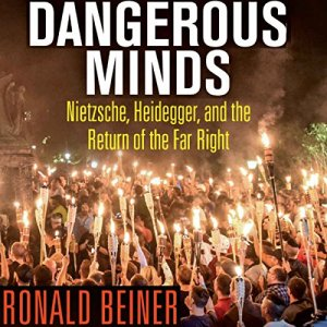 Dangerous Minds: Nietzsche, Heidegger, and the Return of the Far Right Audiobook By Ronald Beiner cover art