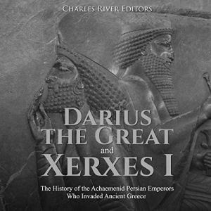 Darius the Great and Xerxes I Audiobook By Charles River Editors cover art