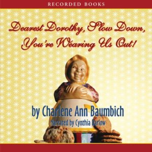 Dearest Dorothy, Slow Down, You're Wearing Us Out! Audiobook By Charlene Ann Baumbich cover art