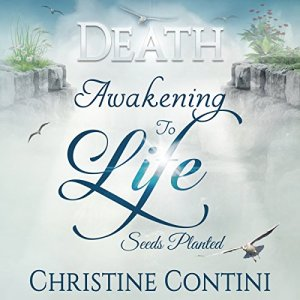 Death: Awakening to Life, Seeds Planted Audiobook By Christine Contini cover art