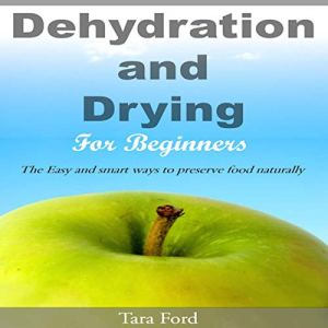 Dehydration and Drying for Beginners Audiobook By Tara Ford cover art