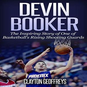 Devin Booker: The Inspiring Story of One of Basketball's Rising Shooting Guards Audiobook By Clayton Geoffreys cover art