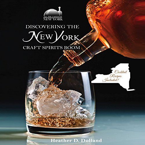 Discovering the New York Craft Spirits Boom Audiobook By Heather D. Dolland cover art
