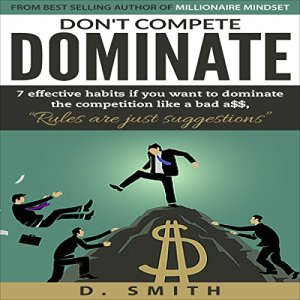 Don't Compete, Dominate Audiobook By D Smith cover art
