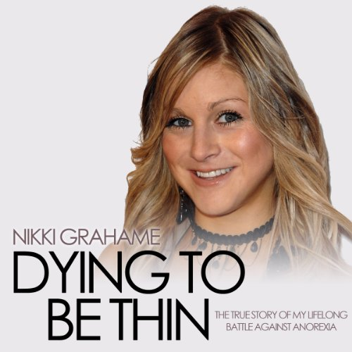Dying to Be Thin Audiobook By Nikki Grahame cover art