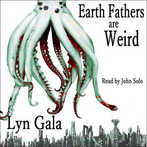 Earth Fathers Are Weird Audiobook By Lyn Gala cover art