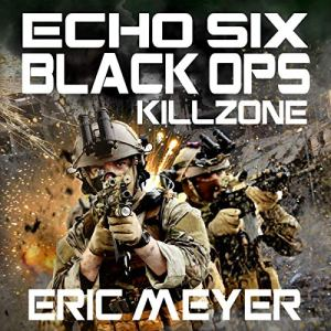 Echo Six: Black Ops - Killzone Audiobook By Eric Meyer cover art