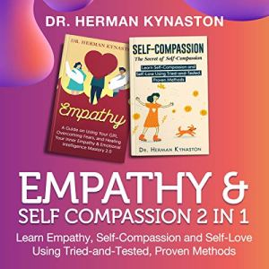 Empathy & Self Compassion: 2 in 1 Audiobook By Dr. Herman Kynaston cover art