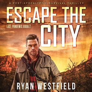 Escape the City: A Post-Apocalyptic Survival Thriller Audiobook By Ryan Westfield cover art