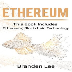 Ethereum: This Book Includes - Ethereum, Blockchain Technology Audiobook By Branden Lee cover art