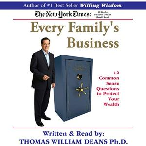 Every Family's Business: 12 Common Sense Questions to Protect Your Wealth Audiobook By Thomas William Deans Ph.D. cover art