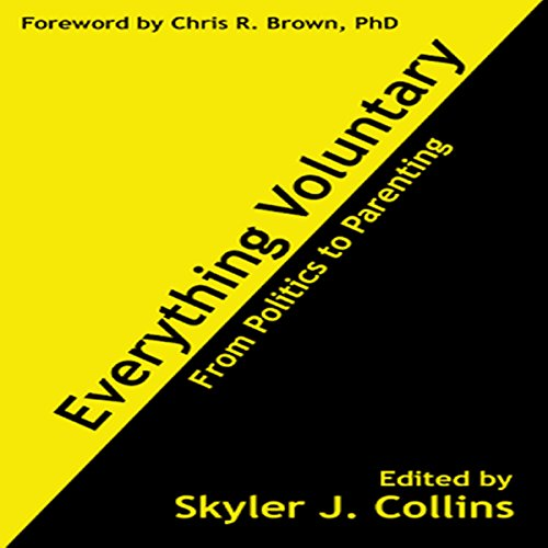 Everything Voluntary: From Politics to Parenting Audiobook By Skyler J. Collins, Chris R. Brown cover art