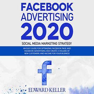 Facebook Advertising 2020: Social Media Marketing Strategy Audiobook By Edward Keller cover art