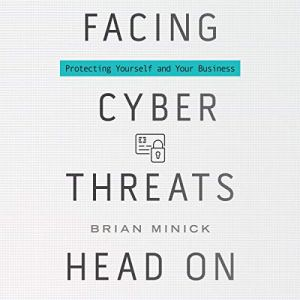 Facing Cyber Threats Head On Audiobook By Brian Minick cover art