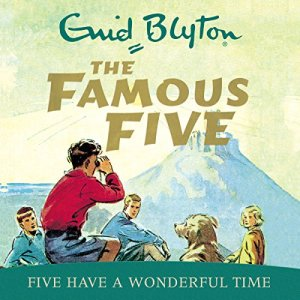 Famous Five: Five Have A Wonderful Time Audiobook By Enid Blyton cover art