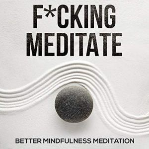 F*cking Meditate Audiobook By Better Mindfulness Meditation cover art
