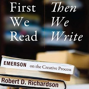 First We Read, Then We Write: Emerson on the Creative Process Audiobook By Robert D. Richardson cover art