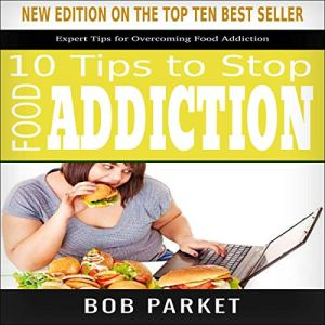 Food Addiction: 10 Tips to Stop Audiobook By Bob Parket cover art