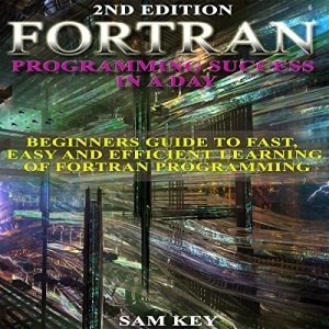 Fortran Programming Success in a Day Audiobook By Sam Key cover art