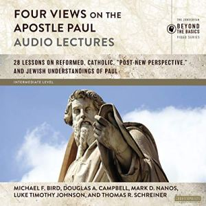 Four Views on the Apostle Paul: Audio Lectures Audiobook By Michael F. Bird, Douglas A. Campbell, Mark D. Nanos, Luke Timothy Johnson, Thomas R. Schreiner cover art