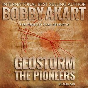Geostorm: The Pioneers Audiobook By Bobby Akart cover art
