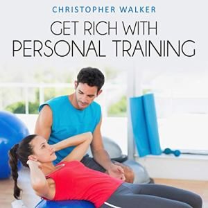 Get Rich with Personal Training Audiobook By Christopher Walker cover art