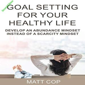 Goal Setting for Your Healthy Life Audiobook By Matt Cop cover art