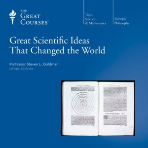 Great Scientific Ideas That Changed the World Audiobook By Steven L. Goldman, The Great Courses cover art