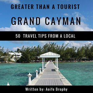 Greater Than a Tourist: Grand Cayman Audiobook By Aoife Brophy, Greater Than a Tourist cover art
