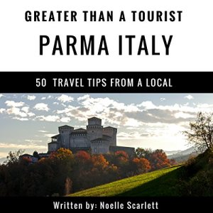 Greater Than a Tourist - Parma Italy Audiobook By Noelle Scarlett, Greater Than a Tourist cover art