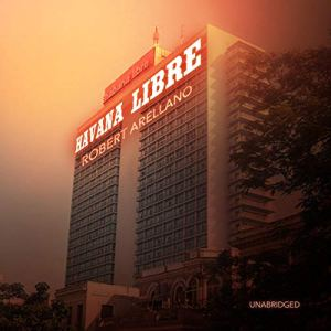 Havana Libre Audiobook By Robert Arellano cover art