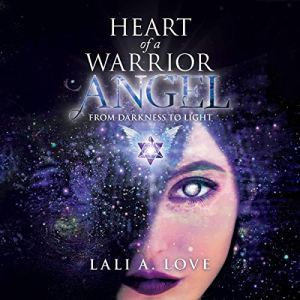 Heart of a Warrior Angel Audiobook By Lali A. Love cover art
