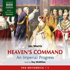 Heaven's Command: An Imperial Progress - Pax Britannica, Volume 1 Audiobook By Jan Morris cover art