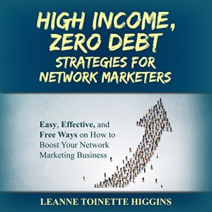 High Income, Zero Debt Strategies for Network Marketers Audiobook By Leanne Toinette Higgins cover art