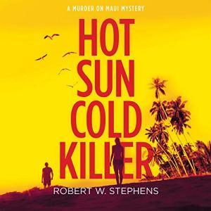 Hot Sun Cold Killer Audiobook By Robert W. Stephens cover art