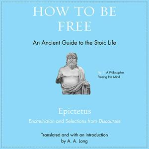 How to Be Free Audiobook By Epictetus, Anthony Long - introduction, Anthony Long - translator cover art