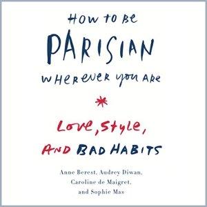 How to Be Parisian Wherever You Are Audiobook By Anne Berest, Audrey Diwan, Caroline De Maigret, Sophie Mas cover art