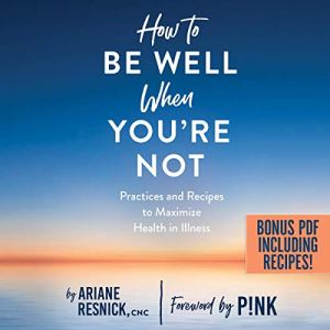 How to Be Well When You're Not Audiobook By Ariane Resnick cover art