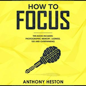 How to Focus (Fastlane to Success Bundle) Audiobook By Anthony Heston cover art