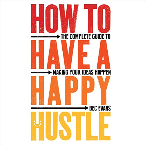 How to Have a Happy Hustle Audiobook By Bec Evans cover art