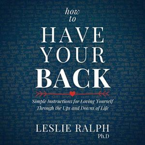 How to Have Your Back Audiobook By Leslie Ralph cover art