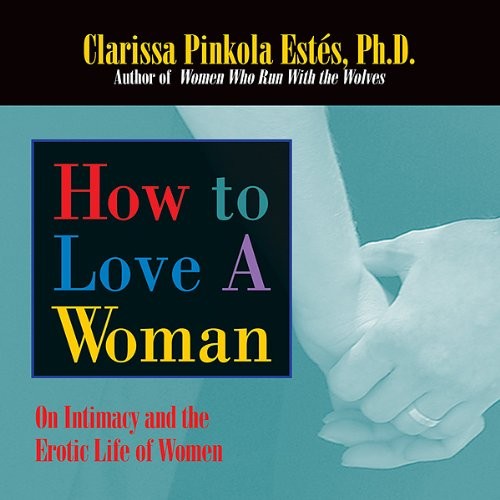 How to Love a Woman Audiobook By Clarissa Pinkola Estes cover art