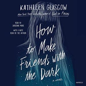 How to Make Friends with the Dark Audiobook By Kathleen Glasgow cover art