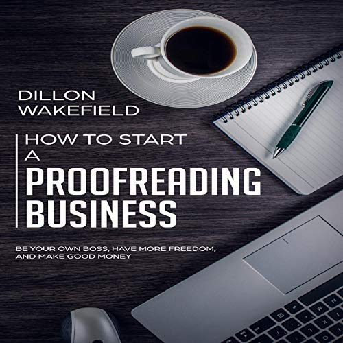 How to Start a Proofreading Business Audiobook By Dillon Wakefield cover art